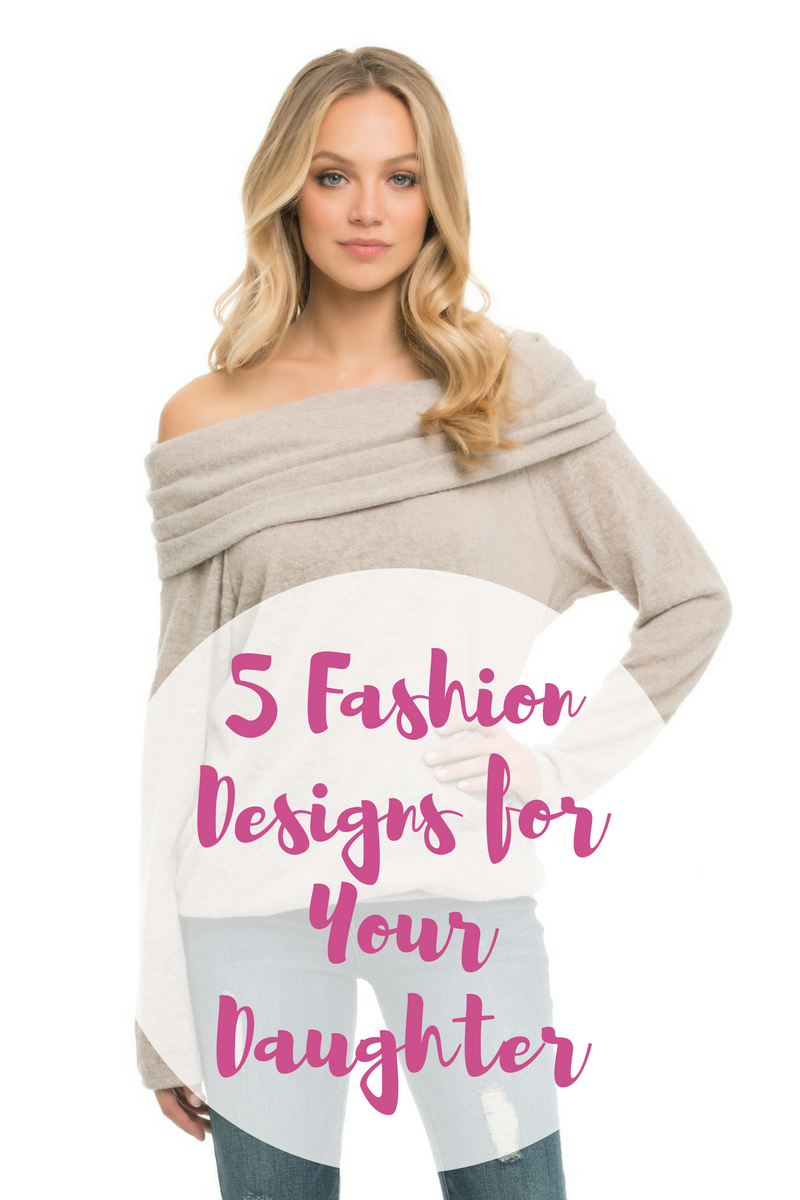 5 Fashion Designs for Your Daughter